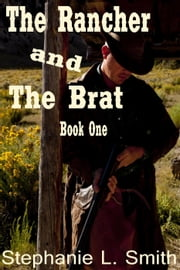The Rancher and the Brat - The Rancher and the Brat, #1 ebook by Stephanie L. Smith
