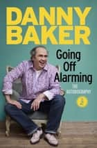 Going Off Alarming ebook by Danny Baker