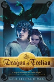 The Dragon of Trelian ebook by Michelle Knudsen