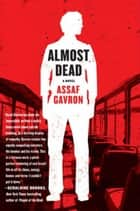 Almost Dead - A Novel ebook by Assaf Gavron