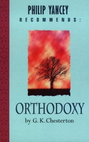 Philip Yancey Recommends: Orthodoxy ebook by G K Chesterton