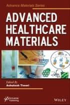 Advanced Healthcare Materials ebook by Ashutosh Tiwari