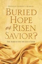 Buried Hope or Risen Savior: The Search for the Jesus Tomb ebook by Charles L Quarles