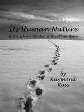 Its Human Nature - Faith, Above All Else, Will Get You There ebook by Raymond Russ