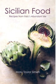 Sicilian Food - Recipes from Italy's Abundant Isle ebook by Mary Taylor Simeti