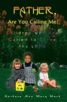 Father, Are You Calling Me? ebook by Barbara Ann Mary Mack