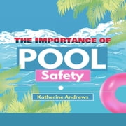 The Importance of Pool Safety audiobook by Katherine Andrews