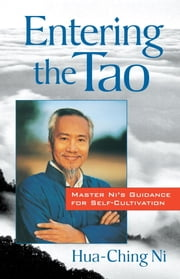Entering the Tao - Master Ni's Guidance for Self-Cultivation ebook by Hua-Ching Ni