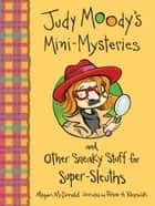 Judy Moody's Mini-Mysteries and Other Sneaky Stuff for Super-Sleuths ebook by Megan McDonald, Peter H. Reynolds, Matt Smith