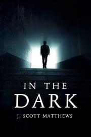 In the Dark ebook by J. Scott Matthews