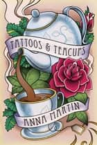 Tattoos & Teacups ebook by Anna Martin