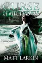 Curse of Witch and War ebook by Matt Larkin
