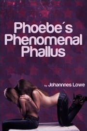 Phoebe's Phenomenal Phallus ebook by Johannes Lowe
