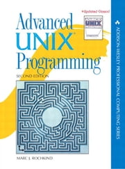 Advanced UNIX Programming ebook by Marc J. Rochkind