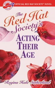 Red Hat Society(R)'s Acting Their Age ebook by Regina Hale Sutherland