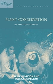 Plant Conservation - An Ecosystem Approach ebook by Alan Hamilton