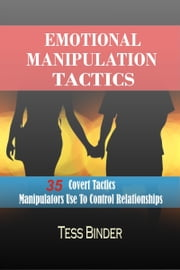 Emotional Manipulation Tactics: 35 Covert Tactics Manipulators Use To Control Relationships ebook by Tess Binder