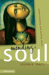 Mending the Soul - Understanding and Healing Abuse ebook by Steven R. Tracy
