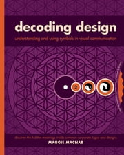 Decoding Design - Understanding and Using Symbols in Visual Communication ebook by Maggie Macnab