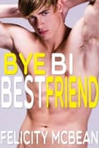 Bye Bi Best Friend ebook by Felicity McBean