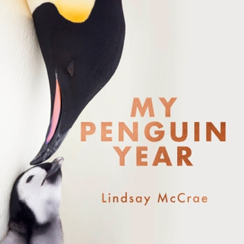 My Penguin Year - Living with the Emperors - A Journey of Discovery audiobook by Lindsay McCrae