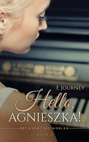 Hello, Agnieszka (Between Two Worlds, Book 2) ebook by Evy Journey