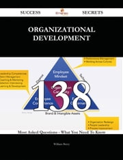 Organizational Development 138 Success Secrets - 138 Most Asked Questions On Organizational Development - What You Need To Know ebook by William Berry