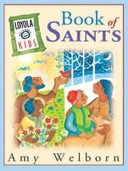 Loyola Kids Book Of Saints ebook by Amy Welborn,Ansgar Holmberg,CSJ