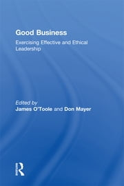 Good Business - Exercising Effective and Ethical Leadership ebook by James O'Toole,Don Mayer