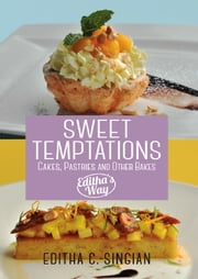 Sweet Temptations - Cakes, Pastries and Other Bakes, Editha's Way ebook by Editha C. Singian
