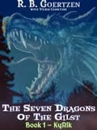 The Seven Dragons of the Gilst - Book 1 - KyRik ebook by R. B. Goertzen, Vickie Goertzen