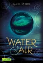 Water & Air ebook by Laura Kneidl
