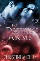 In Destiny's Arms - Futuristic Romance ebook by Christine Michels