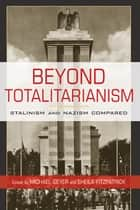 Beyond Totalitarianism - Stalinism and Nazism Compared ebook by Michael Geyer, Sheila Fitzpatrick