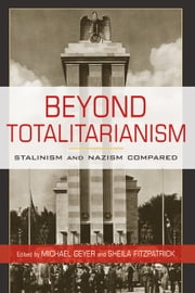 Beyond Totalitarianism - Stalinism and Nazism Compared ebook by Michael Geyer,Sheila Fitzpatrick