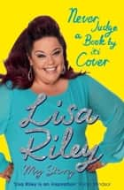 Never Judge a Book by its Cover - The Autobiography ebook by Lisa Riley