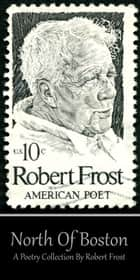 Robert Frost - North of Boston ebook by Robert Frost