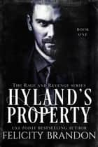 Hyland's Property - The Rage and Revenge series., #1 ebook by Felicity Brandon