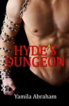 Hyde's Dungeon ebook by Yamila Abraham