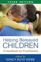 Helping Bereaved Children, Third Edition - A Handbook for Practitioners ebook by