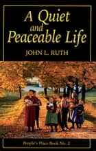 Quiet and Peaceable Life - People's Place Book No.2 ebook by John Ruth