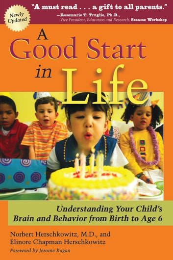 A Good Start in Life - Understanding Your Child's Brain and Behavior ebook by Norbert Herschkowitz, MD,Elinore Chapman Herschkowitz