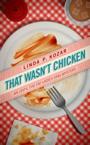 That Wasn't Chicken - Until The Fat Ladies Sing, #4 ebook by Linda Kozar