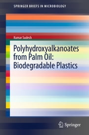 Polyhydroxyalkanoates from Palm Oil: Biodegradable Plastics ebook by Kumar Sudesh
