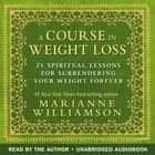 A Course in Weight Loss - 21 Spiritual Lessons for Surrendering Your Weight Forever audiobook by Marianne Williamson