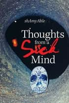 "Thoughts from a ""Sick"" Mind ebook by shAmyAble"