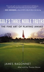 Golf's Three Noble Truths - The Fine Art of Playing Awake ebook by James Ragonnet