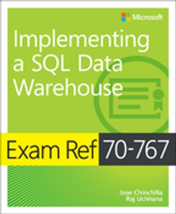 Exam Ref 70-767 Implementing a SQL Data Warehouse ebook by Jose Chinchilla,Raj Uchhana