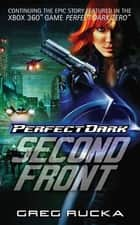 Perfect Dark: Second Front ebook by Greg Rucka