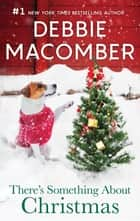 There's Something About Christmas ebook by Debbie Macomber